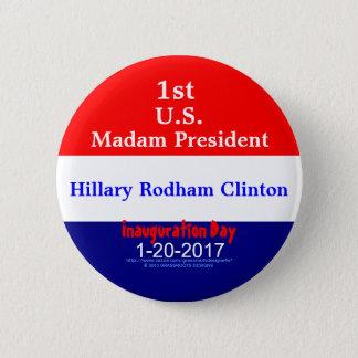 1st Madam President Hillary Rodham Clinton 1-20-17 Pinback Button