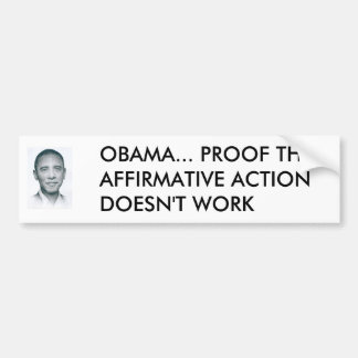 1zo9agx, OBAMA... PROOF THAT AFFIRMATIVE ACTION... Car Bumper Sticker