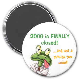 2006 is FINALLY closed! 3 Inch Round Magnet