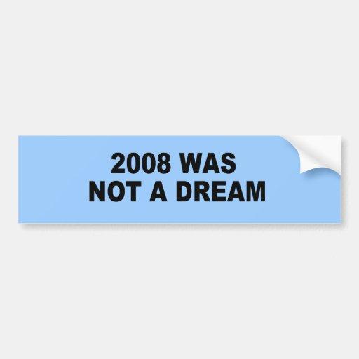 2008 NO ERA UN SUEÑO PEGATINA DE PARACHOQUE