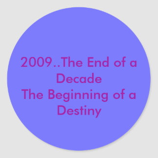 2009..The End of a DecadeThe Beginning of a Des... Classic Round Sticker