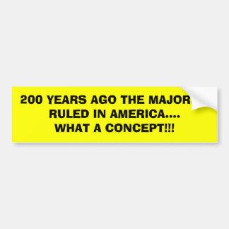 200 YEARS AGO THE MAJORITY RULED IN AMERICA....... BUMPER STICKER