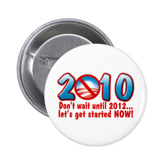 2010 Don't wait until 2012 (Anti Obama) Button