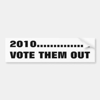 2010................VOTE THEM OUT BUMPER STICKER