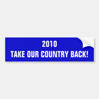 2010TAKE OUR COUNTRY BACK! CAR BUMPER STICKER
