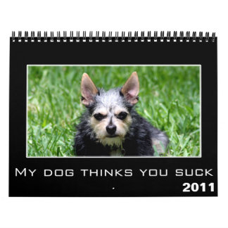 2011 My Dog Thinks You Suck Discouragement Wall Calendars