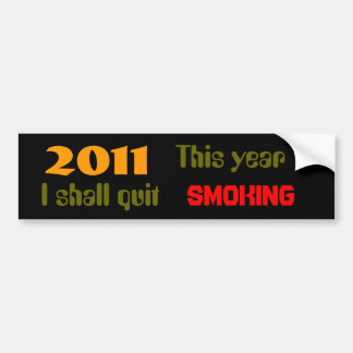 2011 This Year  I shall Quit  Smoking Car Bumper Sticker