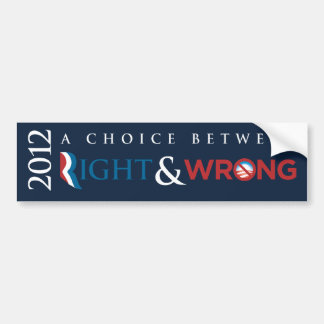 2012 - Choice Between Right (Romney) & Wrong (Obam Car Bumper Sticker