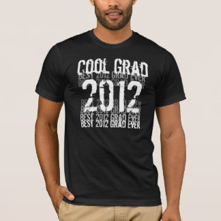 2012 Cool Grad - Best Grad Ever T-Shirt