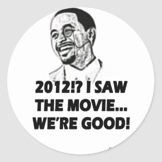 2012 I saw the movie We're good Classic Round Sticker
