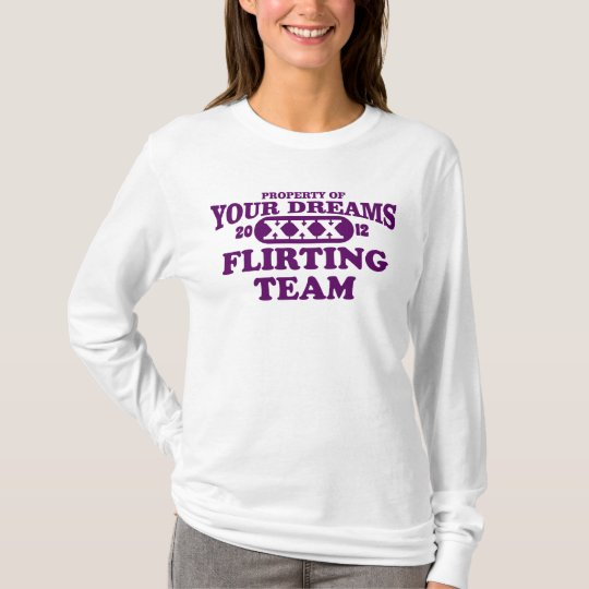2012 only in your dreams extreme flirting team T-Shirt