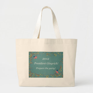 2012 President Gingrich - Prepare the party! Large Tote Bag