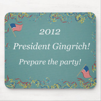 2012 President Gingrich - Prepare the party! Mouse Pad