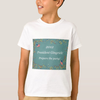 2012 President Gingrich - Prepare the party! T-Shirt