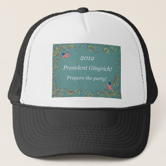 2012 President Gingrich - Prepare the party! Trucker Hat
