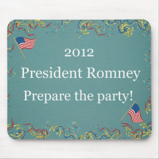 2012 President Romney - Prepare the party! Mouse Pad