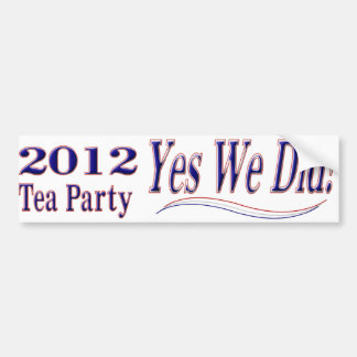 2012 Tea Party - Yes We Did! Bumper Sticker