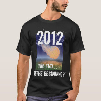 2012 The End Or The Beginning? Movie Shirt