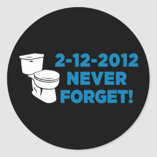 2012 Toilet Flush Never Forget Classic Round Sticker