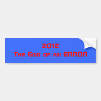 2012The End of an ERROR Bumper Stickers