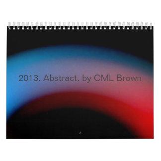 2013 Abstract Photos by CML Brown Calendar