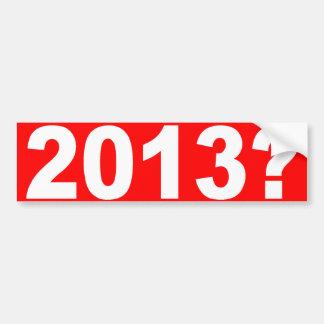 2013? BUMPER STICKER