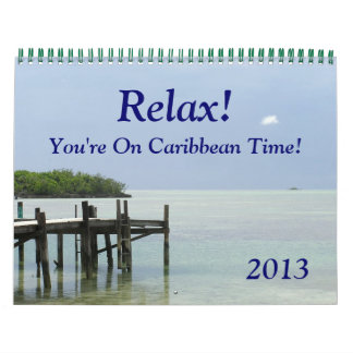 """2013 Calendar, """"Relax! You're On Caribbean Time!"""""""
