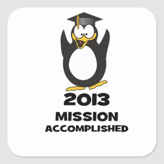 2013 Grad Mission Accomplished Funny Penguin Square Sticker
