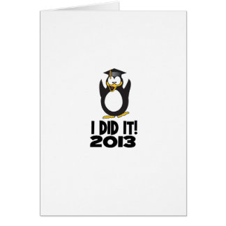 2013 I Did It Graduation Funny Penguin Greeting Cards