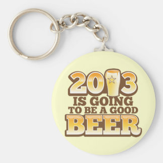 2013 is going to be a GOOD BEER! (new year parody) Keychain