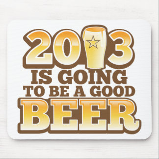 2013 is going to be a GOOD BEER! (new year parody) Mouse Pad