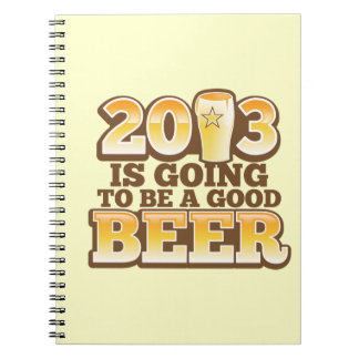 2013 is going to be a GOOD BEER! (new year parody) Spiral Note Books