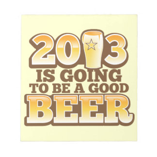 2013 is going to be a GOOD BEER! (new year parody) Note Pad