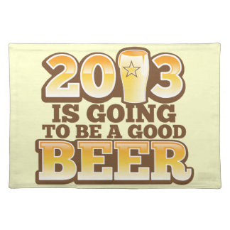 2013 is going to be a GOOD BEER! (new year parody) Placemat