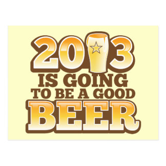 2013 is going to be a GOOD BEER! (new year parody) Postcard