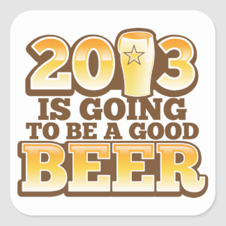 2013 is going to be a GOOD BEER! (new year parody) Square Sticker