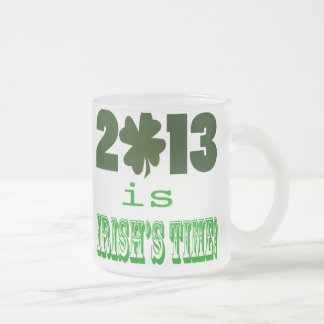 2013 is Irish's Time frosted glass mug