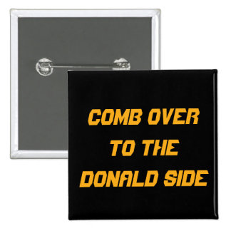 2016 | COMB OVER TO THE DONALD SIDE | Square Pin