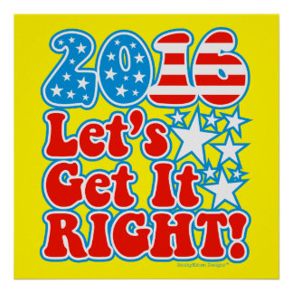 2016 Let's Get It Right! - Presidential Election Poster