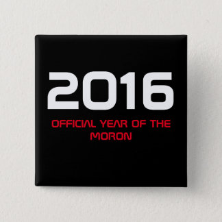 2016 Official Year of The Moron - Square Badge Pinback Button