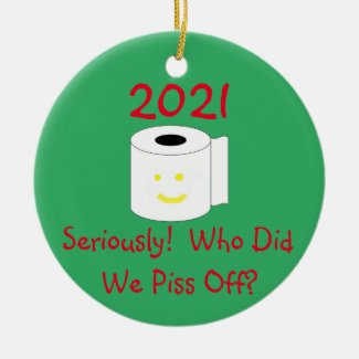 2021 Seriously Who did we piss off?  Ceramic Ornament