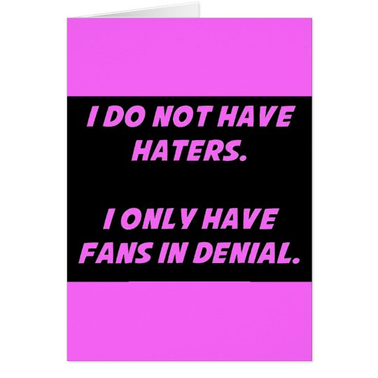 2047315 DONT HAVE HATERS JUST FANS DENIAL FUNNY CO CARD