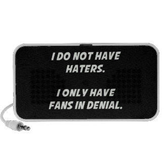 2047315 DONT HAVE HATERS JUST FANS DENIAL FUNNY CO iPhone SPEAKERS