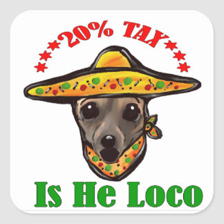 20% TAX - IS HE LOCO SQUARE STICKER