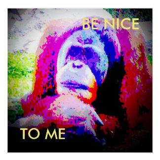 """20x20 Orangutan poster """" BE NICE TO ME"""""""