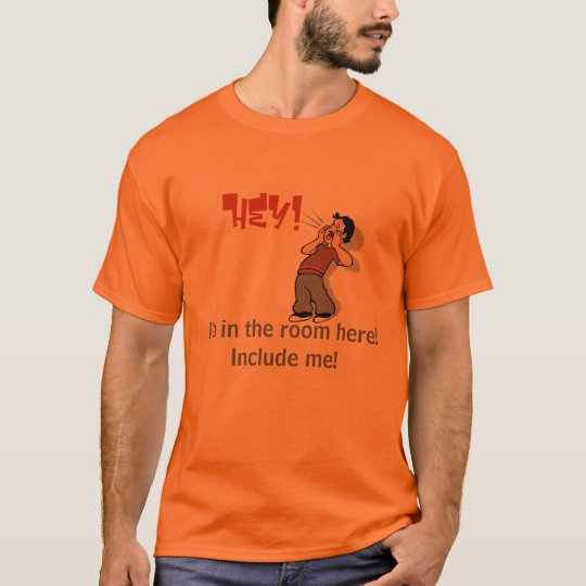 21559852, Hey!, I'm in the room here!Include me! T-Shirt