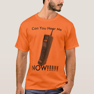 2165348167, Can You Hear Me, NOW!!!!!! T-Shirt