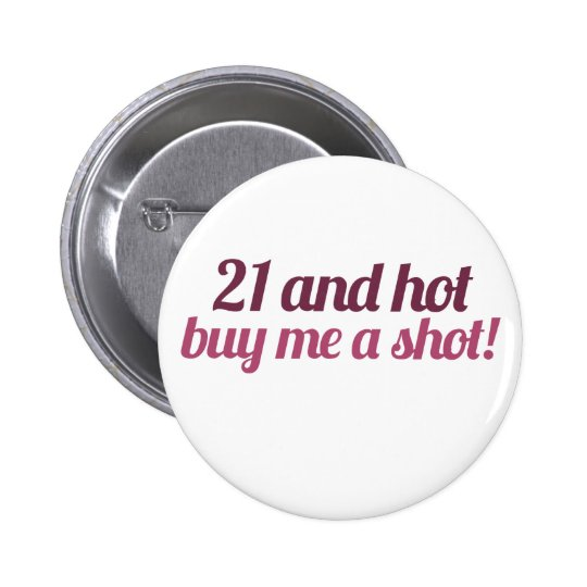 21 and hot buy me a shot pinback button