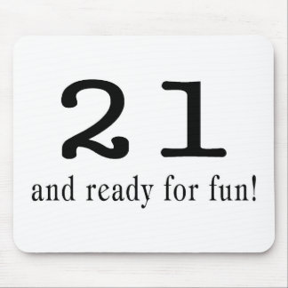 21 And Ready For Fun Mouse Pad