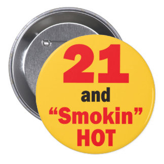21 and Smokin Hot Pinback Buttons